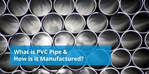 PVC pipe and how is it manufactured